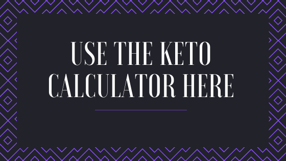 USE THE KETO CALCULATOR HERE-2